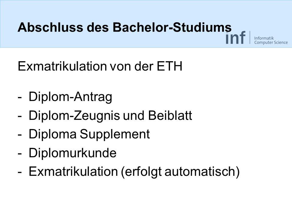 Abschluss des Bachelor-Studiums Exmatrikulation von der ETH -Diplom-Antrag -Diplom-Zeugnis und Beiblatt -Diploma Supplement -Diplomurkunde -Exmatrikul