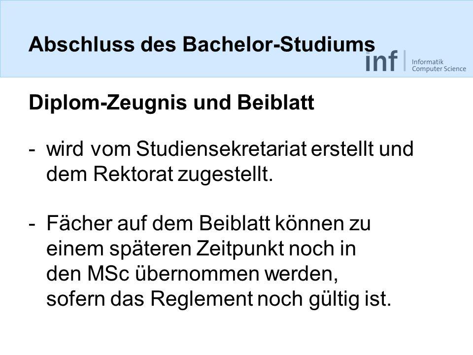 Abschluss des Bachelor-Studiums Diplom-Zeugnis und Beiblatt -wird vom Studiensekretariat erstellt und dem Rektorat zugestellt. -Fächer auf dem Beiblat