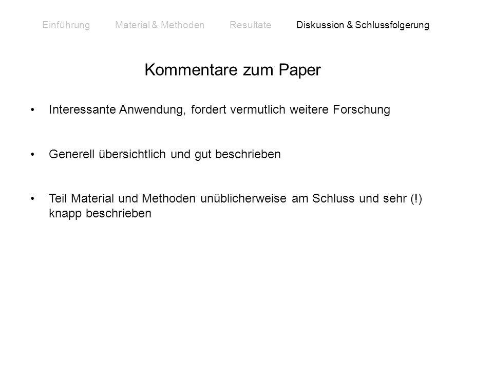 Einführung Material & Methoden Resultate Diskussion & Schlussfolgerung Kommentare zum Paper Interessante Anwendung, fordert vermutlich weitere Forschu