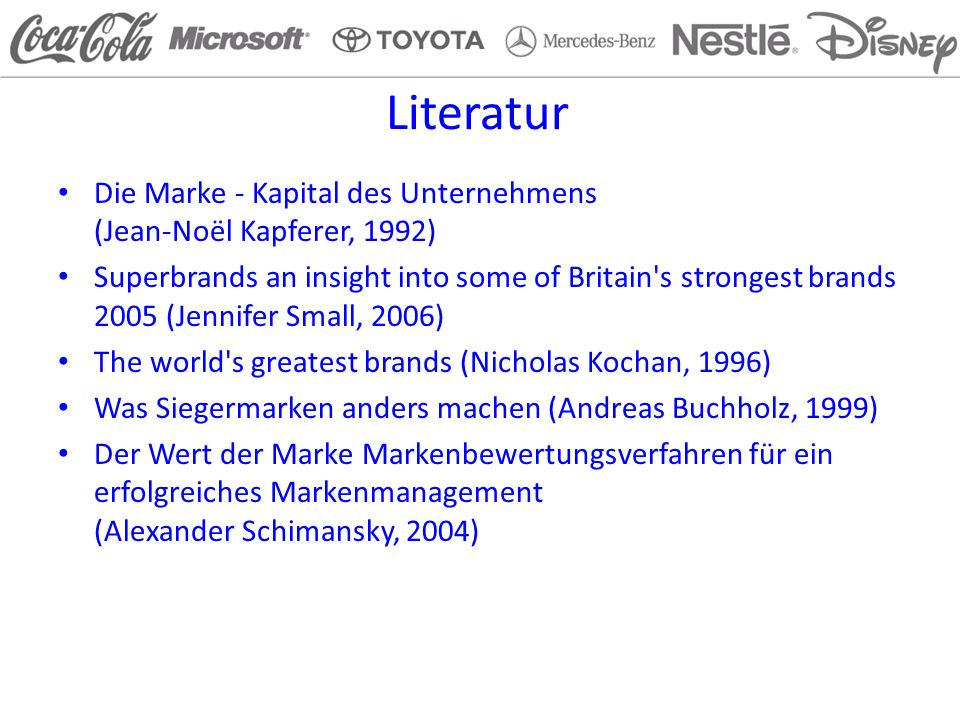 Literatur Die Marke - Kapital des Unternehmens (Jean-Noël Kapferer, 1992) Superbrands an insight into some of Britain's strongest brands 2005 (Jennife