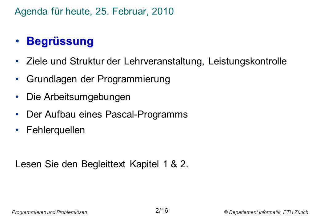 Begrüssung Ziele und Struktur der Lehrveranstaltung, Leistungskontrolle Grundlagen der Programmierung Die Arbeitsumgebungen Der Aufbau eines Pascal-ProgrammsDer Aufbau eines Pascal-Programms Fehlerquellen
