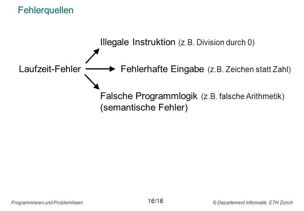 Programmieren und Problemlösen © Departement Informatik, ETH Zürich Fehlerquellen Illegale Instruktion (z.B.