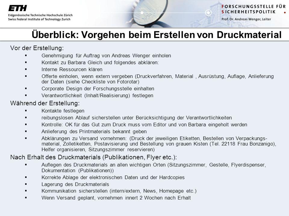 Überblick: Vorgehen beim Erstellen von Druckmaterial Vor der Erstellung: Genehmigung für Auftrag von Andreas Wenger einholen Kontakt zu Barbara Gleich
