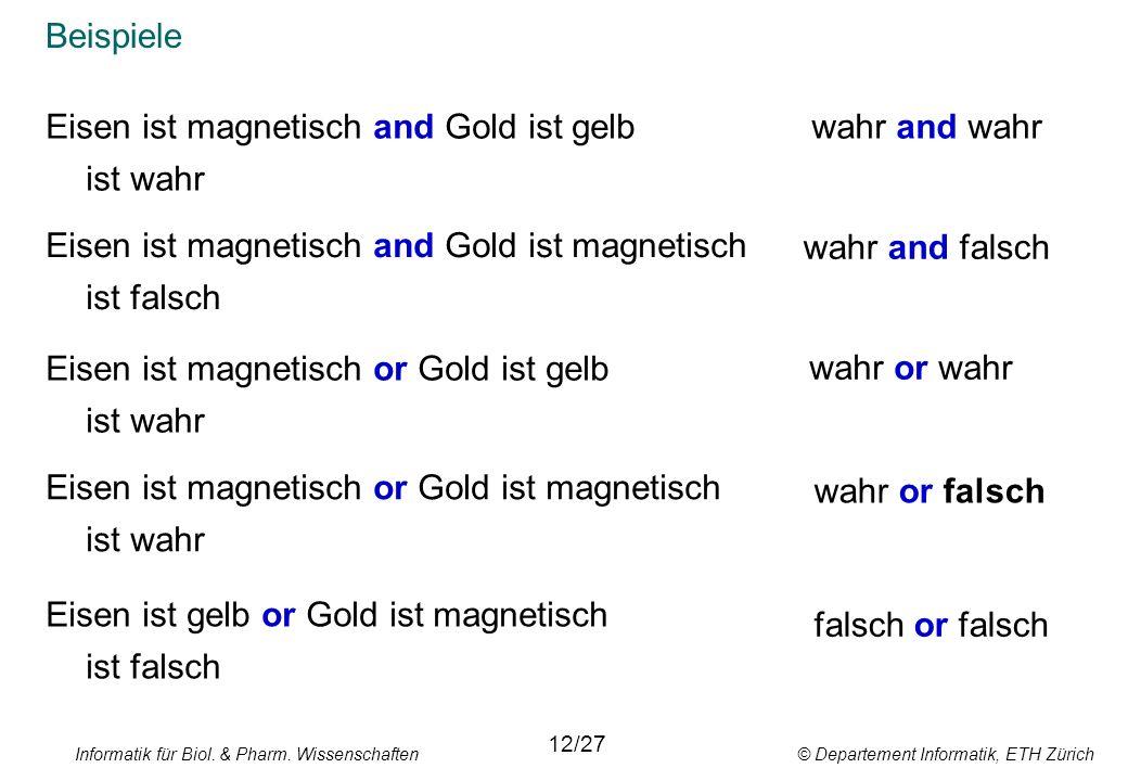 Informatik für Biol. & Pharm. Wissenschaften © Departement Informatik, ETH Zürich Beispiele Eisen ist magnetisch and Gold ist gelb ist wahr 12/27 Eise