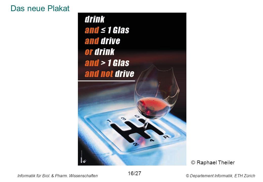 Informatik für Biol. & Pharm. Wissenschaften © Departement Informatik, ETH Zürich Das neue Plakat © Raphael Theiler 16/27