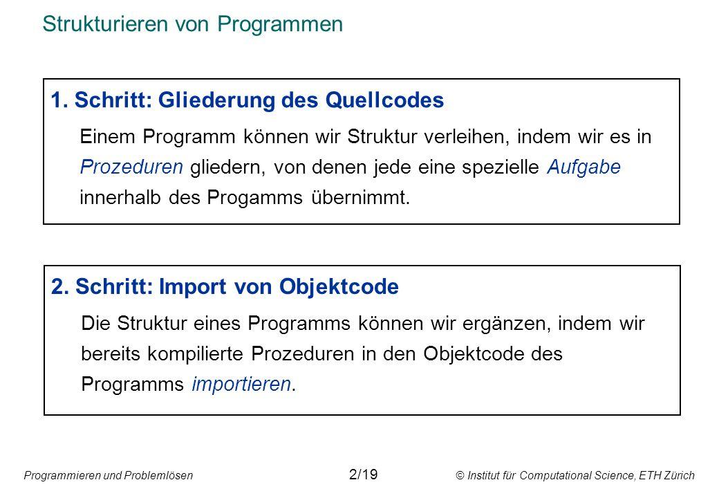 Programmieren und Problemlösen © Institut für Computational Science, ETH Zürich Strukturieren von Programmen 1.