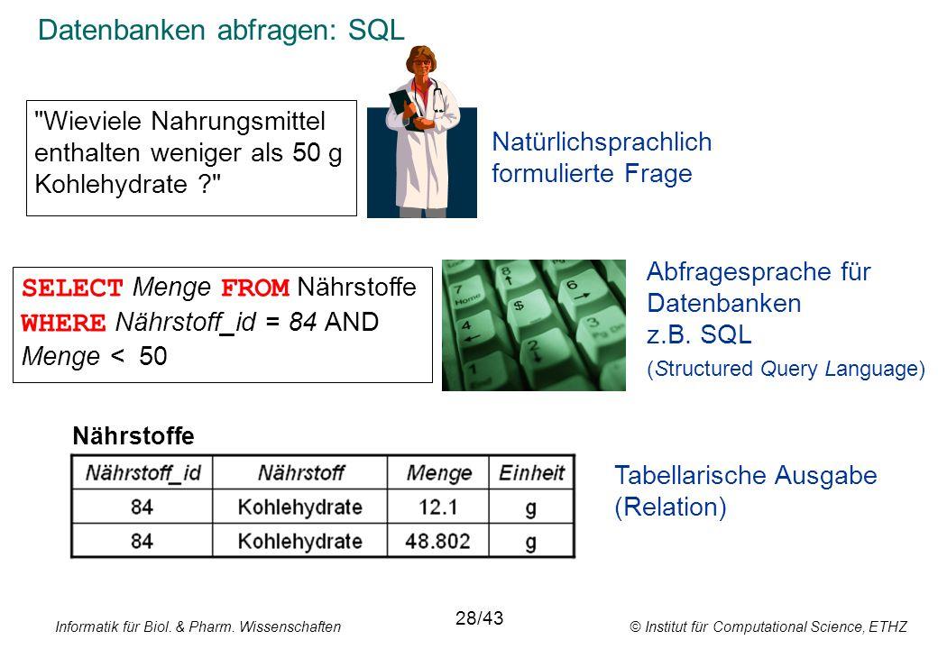 Informatik für Biol. & Pharm. Wissenschaften © Institut für Computational Science, ETHZ Datenbanken abfragen: SQL