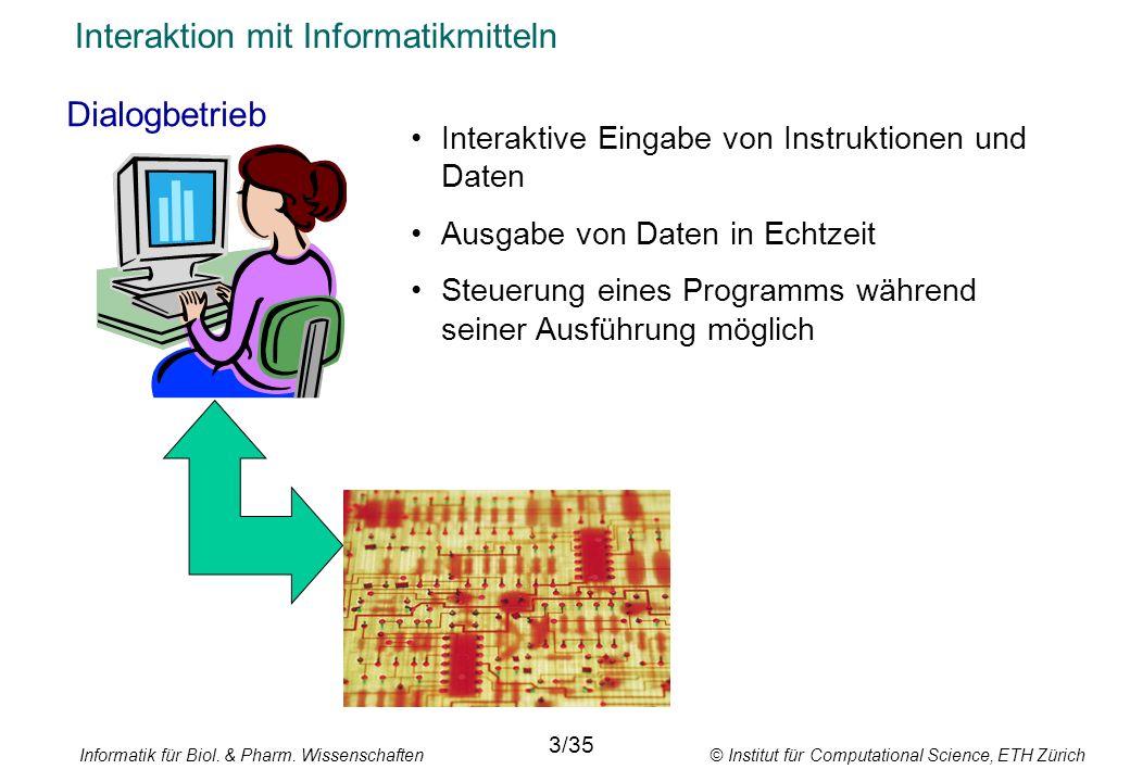 Informatik für Biol. & Pharm. Wissenschaften © Institut für Computational Science, ETH Zürich Interaktion mit Informatikmitteln Dialogbetrieb 3/35 Int