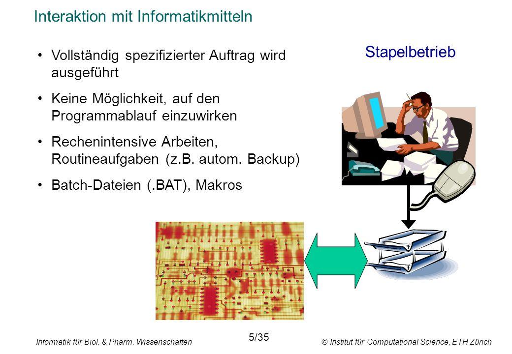Informatik für Biol. & Pharm. Wissenschaften © Institut für Computational Science, ETH Zürich Interaktion mit Informatikmitteln Stapelbetrieb 5/35 Vol