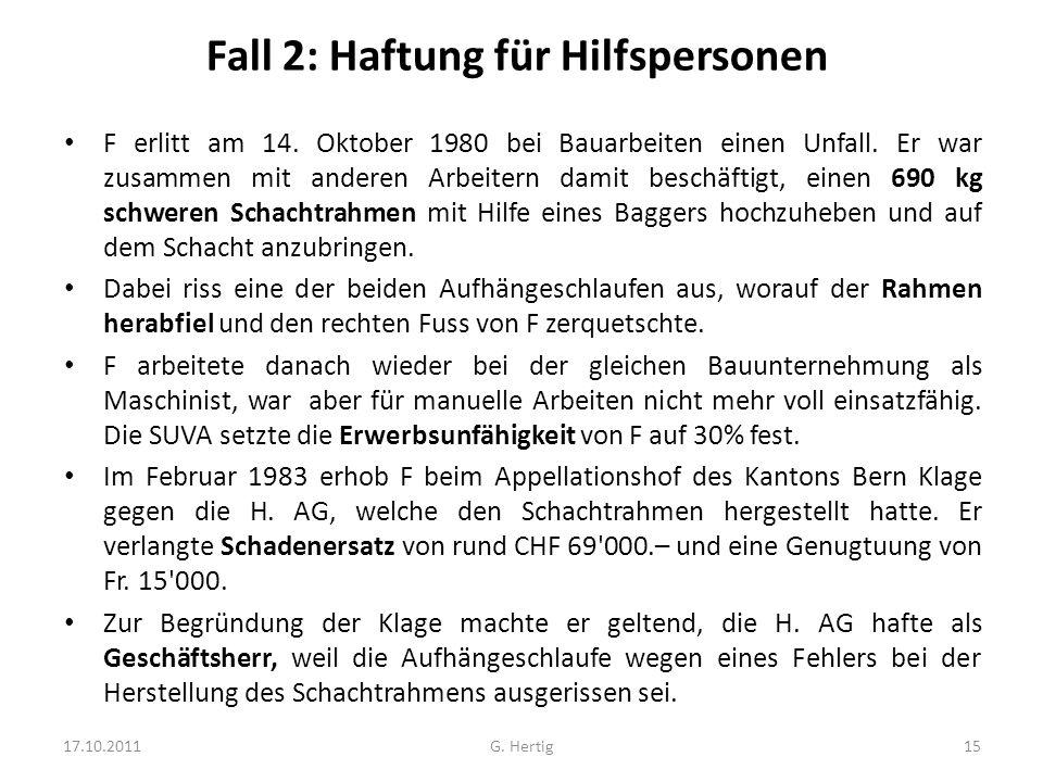 Fall 2: Haftung für Hilfspersonen F erlitt am 14. Oktober 1980 bei Bauarbeiten einen Unfall. Er war zusammen mit anderen Arbeitern damit beschäftigt,