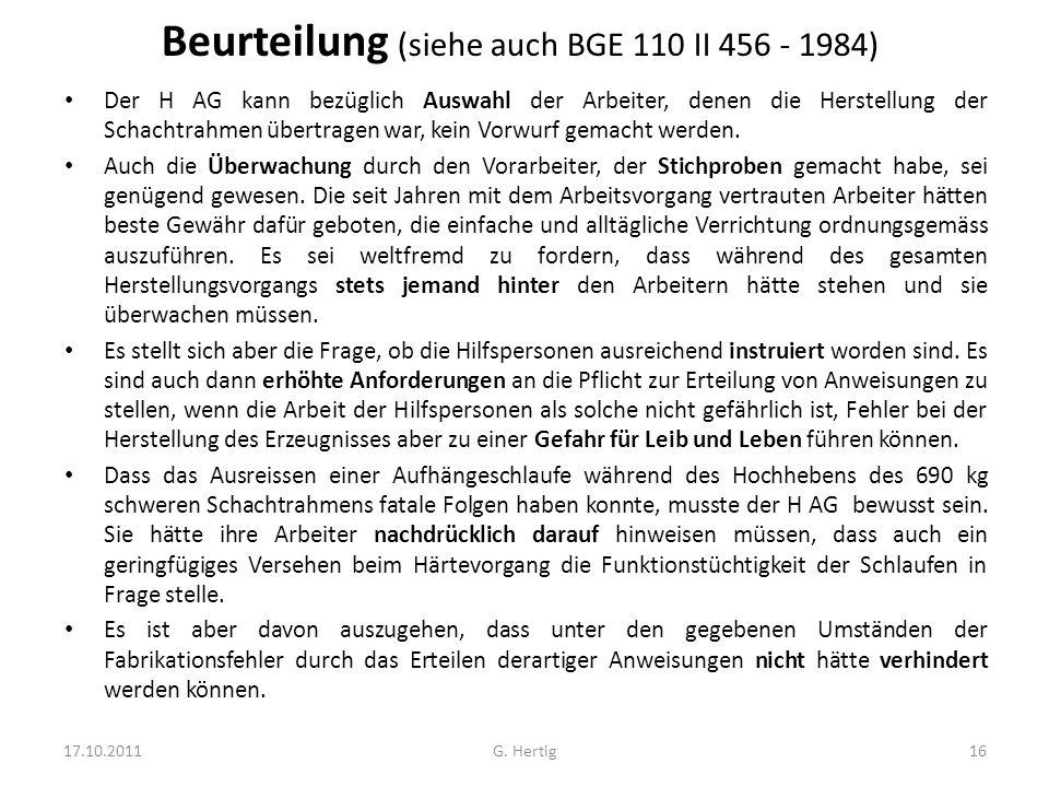 Beurteilung (siehe auch BGE 110 II 456 - 1984) Der H AG kann bezüglich Auswahl der Arbeiter, denen die Herstellung der Schachtrahmen übertragen war, kein Vorwurf gemacht werden.