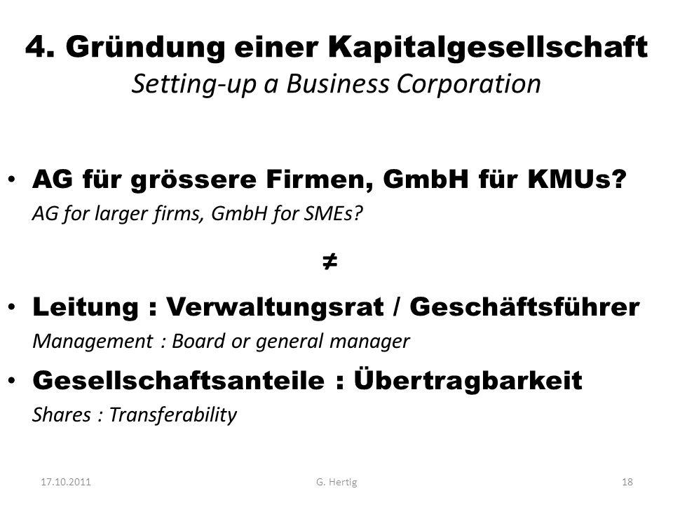 4. Gründung einer Kapitalgesellschaft Setting-up a Business Corporation AG für grössere Firmen, GmbH für KMUs? AG for larger firms, GmbH for SMEs? Lei