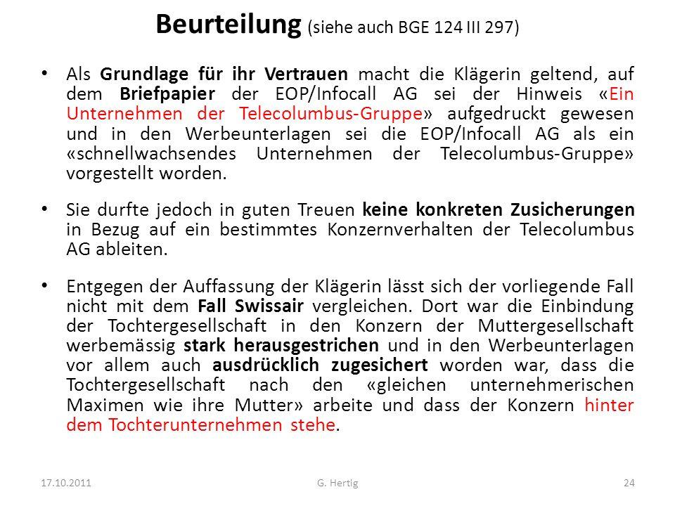 Beurteilung (siehe auch BGE 124 III 297) Als Grundlage für ihr Vertrauen macht die Klägerin geltend, auf dem Briefpapier der EOP/Infocall AG sei der Hinweis «Ein Unternehmen der Telecolumbus-Gruppe» aufgedruckt gewesen und in den Werbeunterlagen sei die EOP/Infocall AG als ein «schnellwachsendes Unternehmen der Telecolumbus-Gruppe» vorgestellt worden.