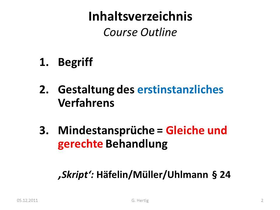 Inhaltsverzeichnis Course Outline 1.Begriff 2.Gestaltung des erstinstanzliches Verfahrens 3.Mindestansprüche = Gleiche und gerechte Behandlung Skript: