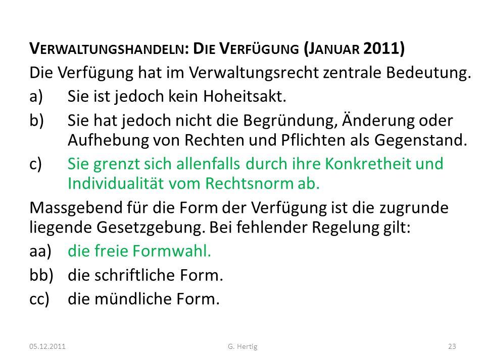 V ERWALTUNGSHANDELN : D IE V ERFÜGUNG (J ANUAR 2011) Die Verfügung hat im Verwaltungsrecht zentrale Bedeutung. a)Sie ist jedoch kein Hoheitsakt. b)Sie
