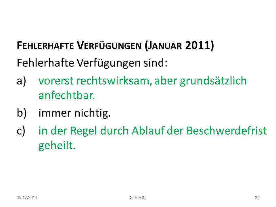 F EHLERHAFTE V ERFÜGUNGEN (J ANUAR 2011) Fehlerhafte Verfügungen sind: a)vorerst rechtswirksam, aber grundsätzlich anfechtbar. b)immer nichtig. c)in d