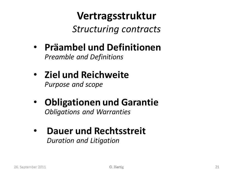 Vertragsstruktur Structuring contracts Präambel und Definitionen Preamble and Definitions Ziel und Reichweite Purpose and scope Obligationen und Garantie Obligations and Warranties Dauer und Rechtsstreit Duration and Litigation 21G.