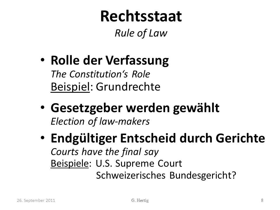 Rechtsstaat Rule of Law Rolle der Verfassung The Constitutions Role Beispiel: Grundrechte Gesetzgeber werden gewählt Election of law-makers Endgültiger Entscheid durch Gerichte Courts have the final say Beispiele: U.S.