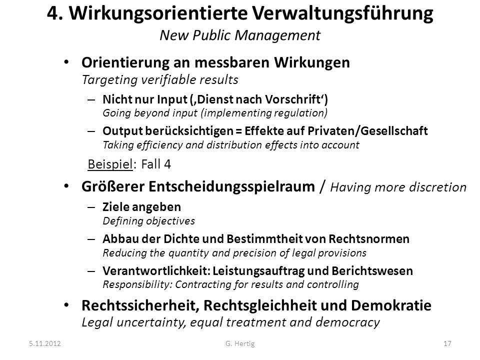 5.11.2012G. Hertig17 4. Wirkungsorientierte Verwaltungsführung New Public Management Orientierung an messbaren Wirkungen Targeting verifiable results