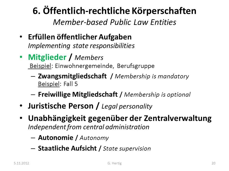 5.11.2012G. Hertig20 6. Öffentlich-rechtliche Körperschaften Member-based Public Law Entities Erfüllen öffentlicher Aufgaben Implementing state respon