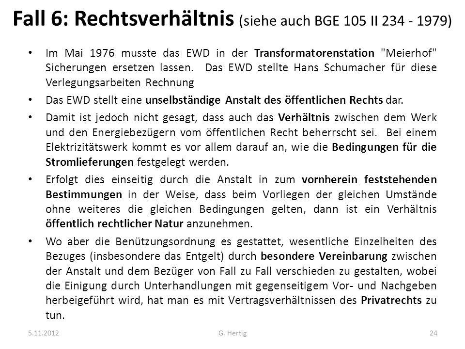 Fall 6: Rechtsverhältnis (siehe auch BGE 105 II 234 - 1979) Im Mai 1976 musste das EWD in der Transformatorenstation Meierhof Sicherungen ersetzen lassen.