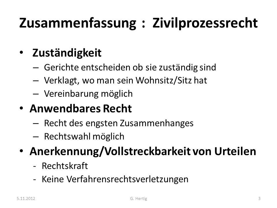G. Hertig3 Zusammenfassung : Zivilprozessrecht Zuständigkeit – Gerichte entscheiden ob sie zuständig sind – Verklagt, wo man sein Wohnsitz/Sitz hat –