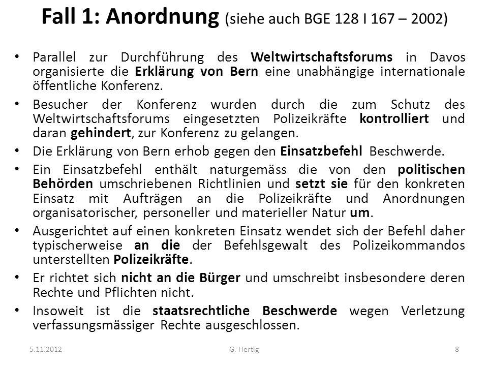 Fall 1: Anordnung (siehe auch BGE 128 I 167 – 2002) Parallel zur Durchführung des Weltwirtschaftsforums in Davos organisierte die Erklärung von Bern eine unabhängige internationale öffentliche Konferenz.