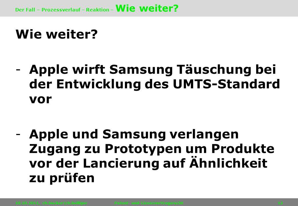 Wie weiter? -Apple wirft Samsung Täuschung bei der Entwicklung des UMTS-Standard vor -Apple und Samsung verlangen Zugang zu Prototypen um Produkte vor