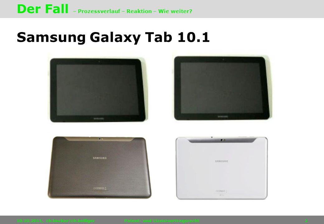Samsung Galaxy Tab 10.1 10.10.2011, ch.becker|ch.bolligerPatent- und Lizenzvertragsrecht2 Der Fall – Prozessverlauf – Reaktion – Wie weiter?