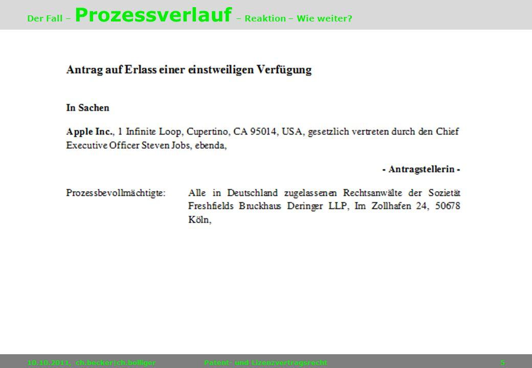 10.10.2011, ch.becker|ch.bolligerPatent- und Lizenzvertragsrecht5 Der Fall – Prozessverlauf – Reaktion – Wie weiter?