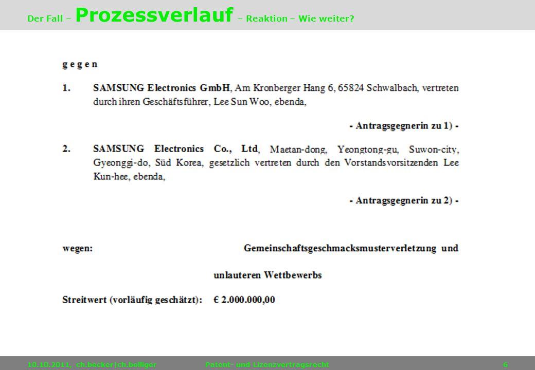 10.10.2011, ch.becker|ch.bolligerPatent- und Lizenzvertragsrecht6 Der Fall – Prozessverlauf – Reaktion – Wie weiter?
