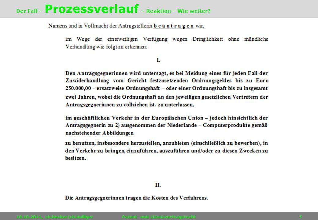 10.10.2011, ch.becker|ch.bolligerPatent- und Lizenzvertragsrecht7 Der Fall – Prozessverlauf – Reaktion – Wie weiter?