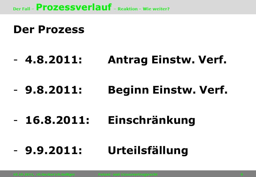 Der Prozess -4.8.2011:Antrag Einstw. Verf. -9.8.2011:Beginn Einstw. Verf. -16.8.2011:Einschränkung -9.9.2011:Urteilsfällung 10.10.2011, ch.becker|ch.b