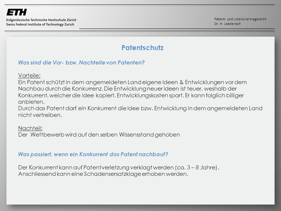 Patent- und Lizenzvertragsrecht Dr. H. Laederach Patentschutz Was sind die Vor- bzw. Nachteile von Patenten? Vorteile: Ein Patent schützt in dem angem