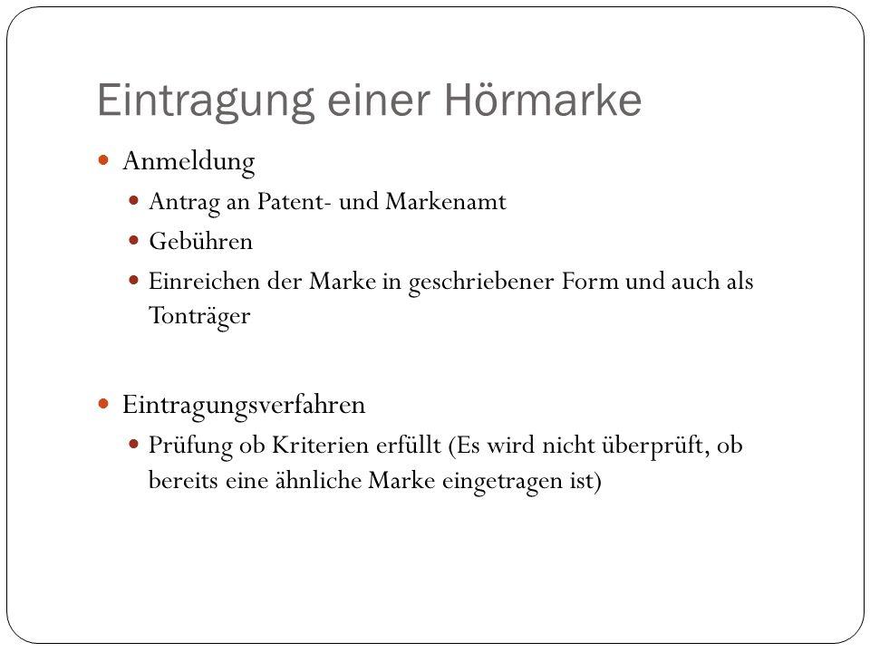 Eintragung einer Hörmarke Voraussetzungen Unterscheidbarkeit Keine Verwechslungsgefahr mit älterer Marke Graphische Darstellung ( Notenschrift, Sonagramm)