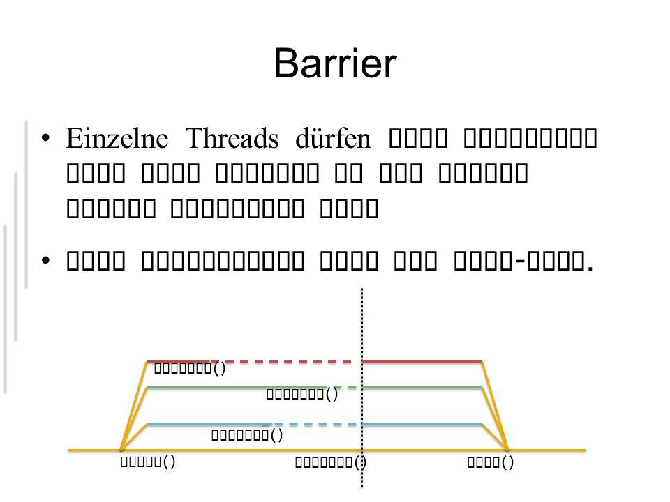 Barrier Einzelne Threads dürfen erst forfahren wenn alle anderen an der selben Stelle angelangt sind Kann effizienter sein als fork - join. start () b