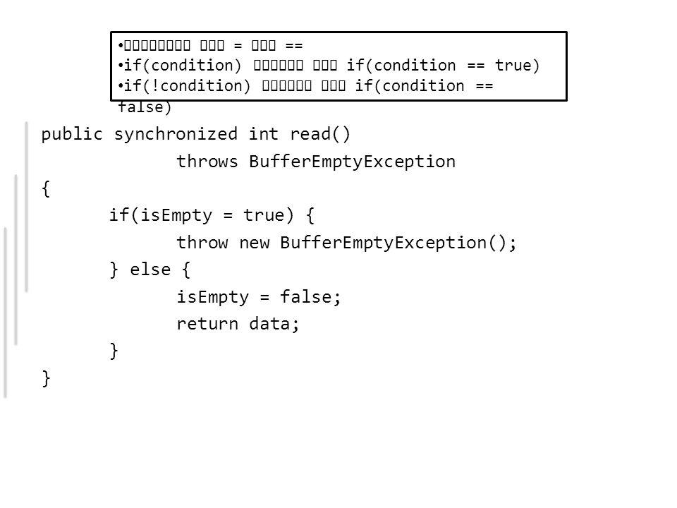 Korrekt, oder? public synchronized int read() throws BufferEmptyException { if(isEmpty = true) { throw new BufferEmptyException(); } else { isEmpty =
