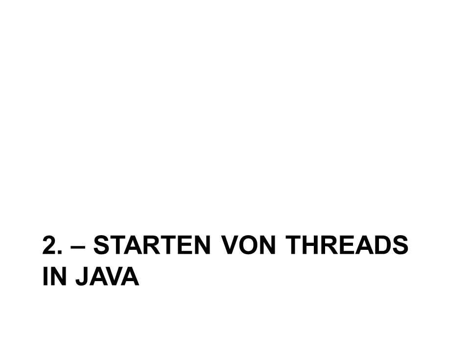 2. – STARTEN VON THREADS IN JAVA