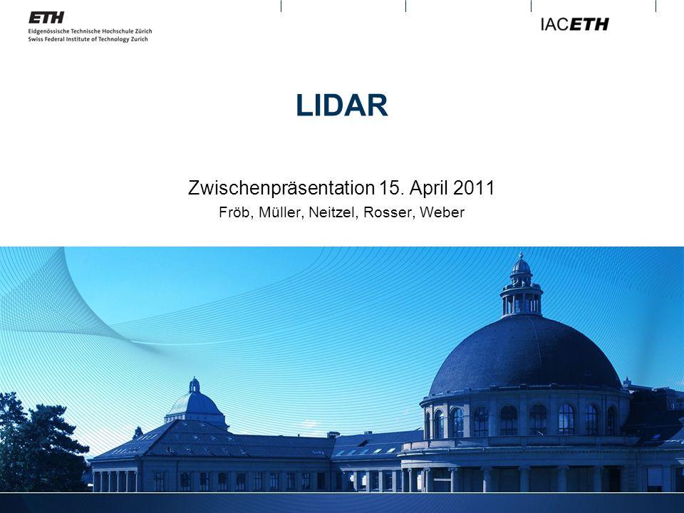 LIDAR Zwischenpräsentation 15. April 2011 Fröb, Müller, Neitzel, Rosser, Weber