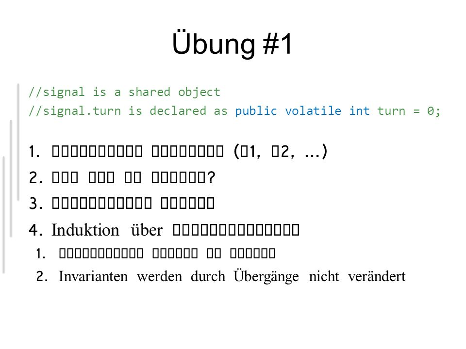 Übung #1 //signal is a shared object //signal.turn is declared as public volatile int turn = 0; 1.