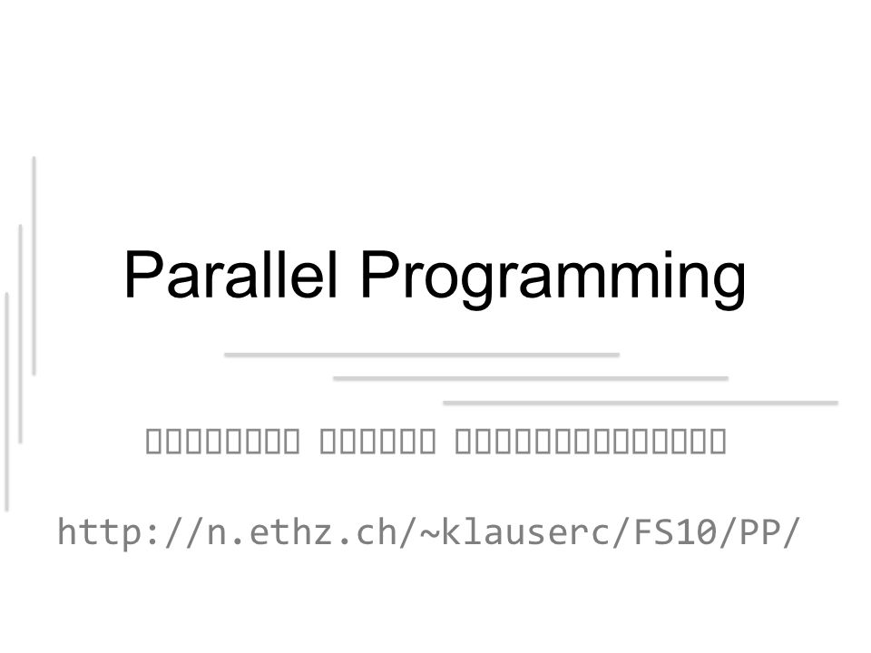 Parallel Programming Parallel Matrix Multiplication http://n.ethz.ch/~klauserc/FS10/PP/