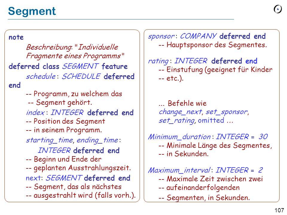 106 Programme note Beschreibung : 24-Stunden TV Programm deferred class SCHEDULE feature segments : LIST [SEGMENT ] -- Abfolgende Segmente.