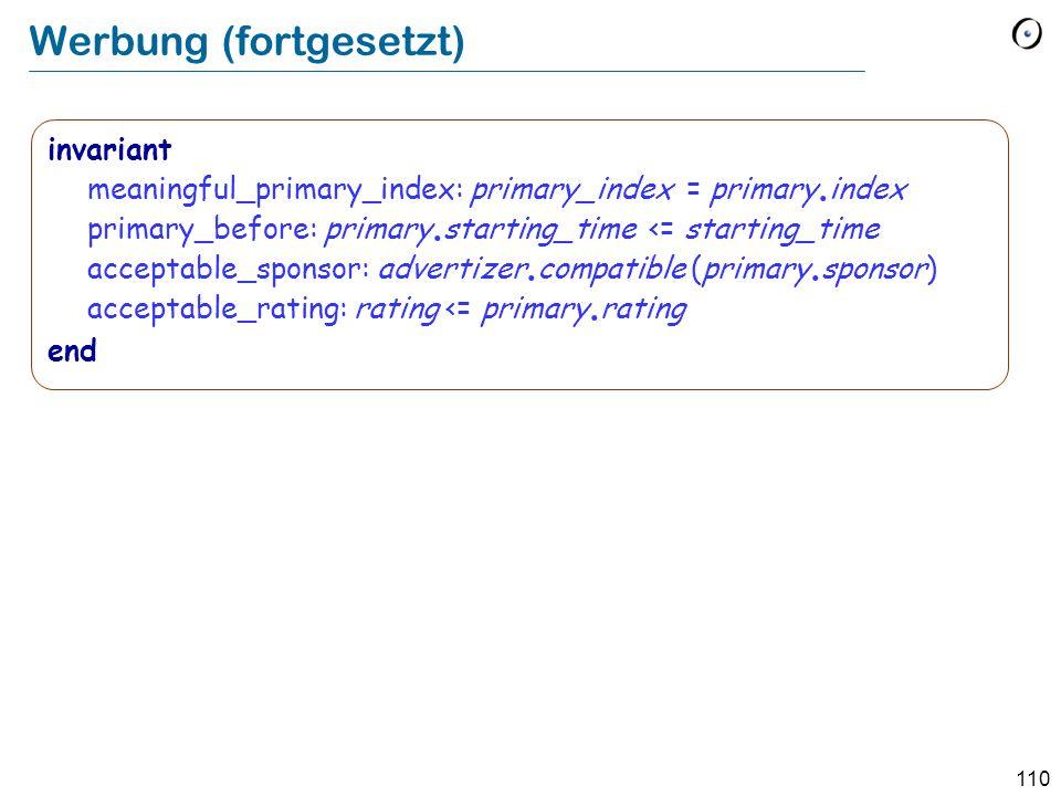 109 Werbung note Beschreibung: Werbeblock deferred class COMMERCIAL inherit SEGMENT rename sponsor as advertizer end feature primary : PROGRAM deferred -- Programm, zu wechem die -- Werbung gehört.