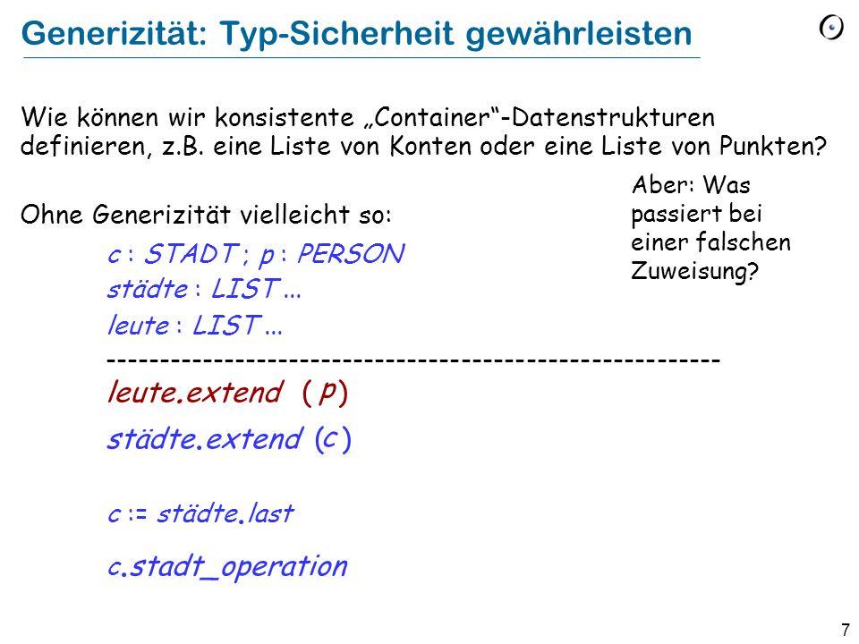 7 Generizität: Typ-Sicherheit gewährleisten Wie können wir konsistente Container-Datenstrukturen definieren, z.B.