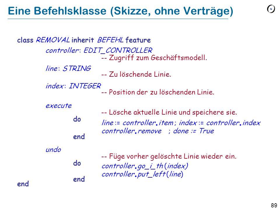 88 Zugrundeliegende Klasse (Aus dem Geschäftsmodell) class EDIT_CONTROLLER feature text : TWO_WAY_LIST [STRING] remove -- Lösche Linie an aktueller Position.