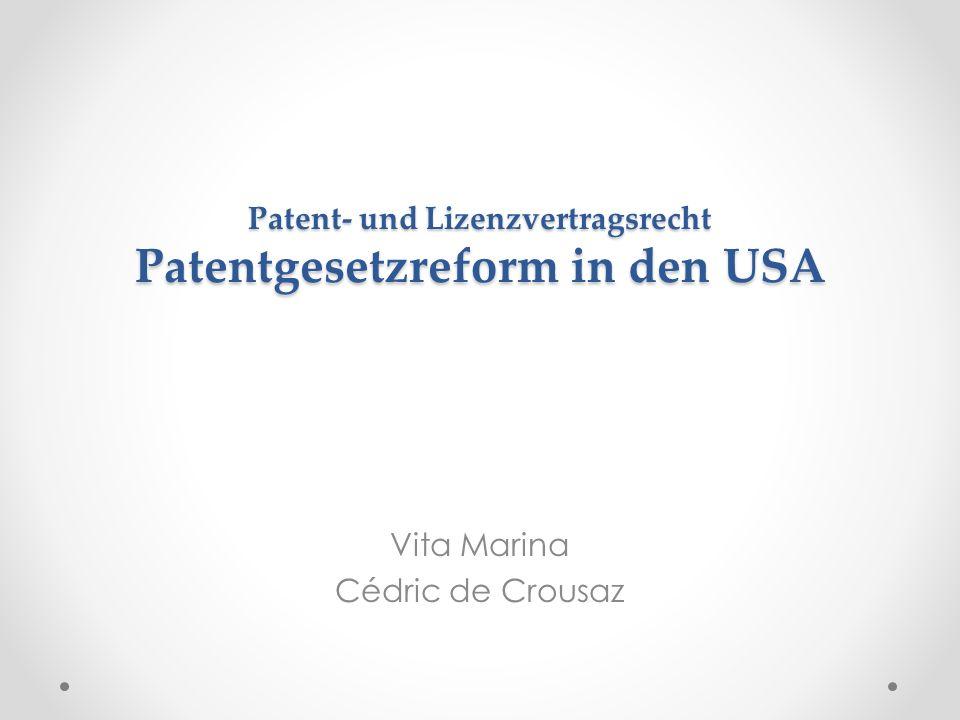 Patent- und Lizenzvertragsrecht Patentgesetzreform in den USA Vita Marina Cédric de Crousaz