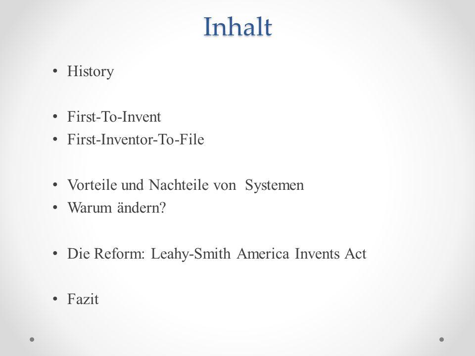 Inhalt History First-To-Invent First-Inventor-To-File Vorteile und Nachteile von Systemen Warum ändern.