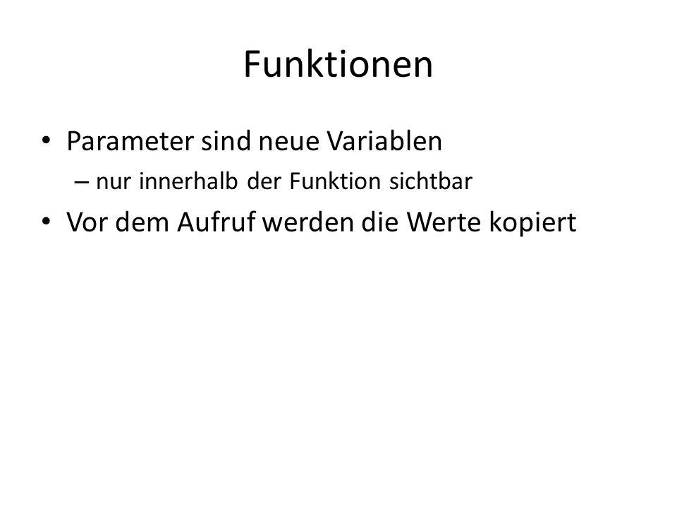 Funktionen Parameter sind neue Variablen – nur innerhalb der Funktion sichtbar Vor dem Aufruf werden die Werte kopiert