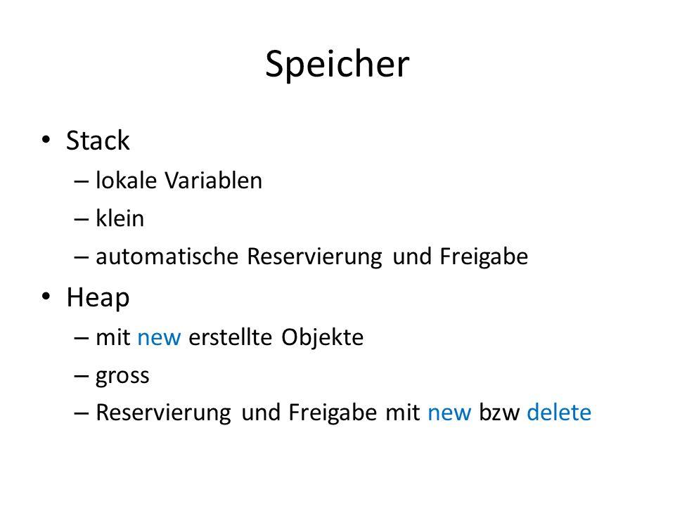 Speicher Stack – lokale Variablen – klein – automatische Reservierung und Freigabe Heap – mit new erstellte Objekte – gross – Reservierung und Freigab