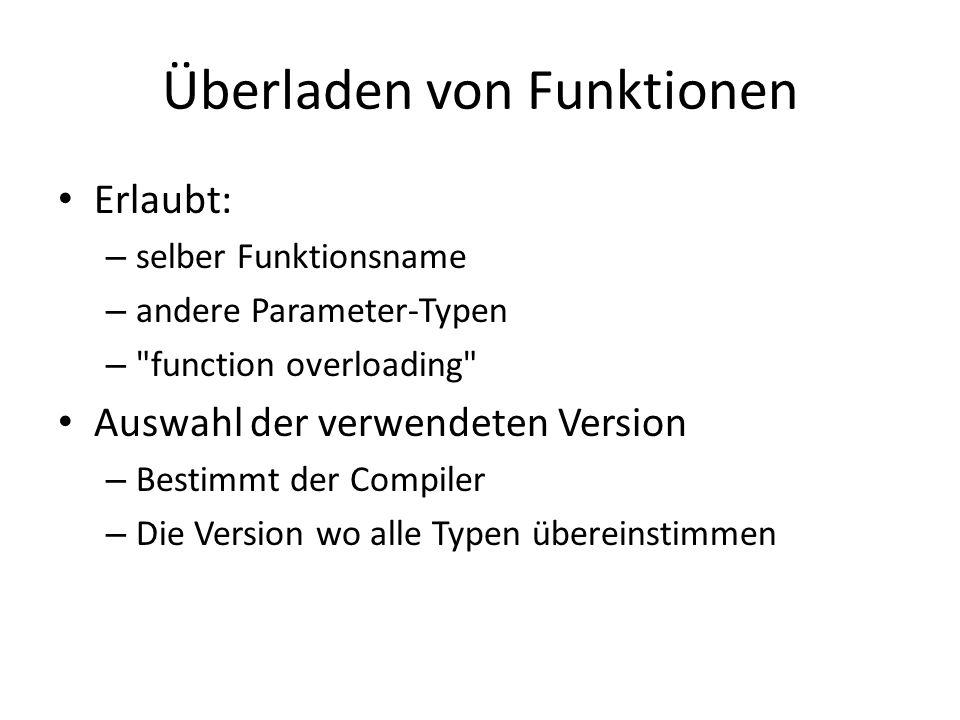 Überladen von Funktionen Erlaubt: – selber Funktionsname – andere Parameter-Typen –